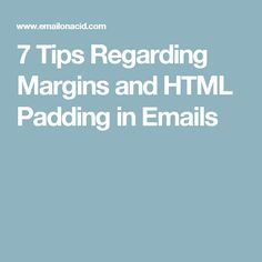7 Tips Regarding Margins and HTML Padding in Emails