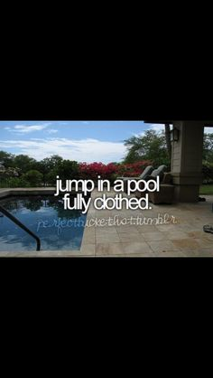 Bucketlist :) Pool, river, ocean...whatever...they all will do!