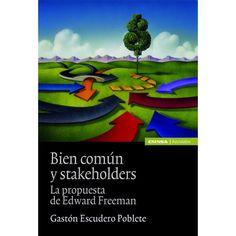 "Bien común y ""stakeholders"" : la propuesta de Edward Freeman / Gastón Escudero Poblete"