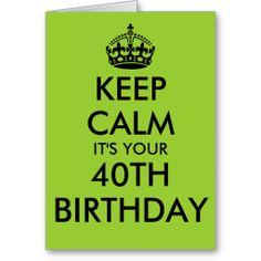 Cute Keep Calm 40th Birthday greeting card   Green