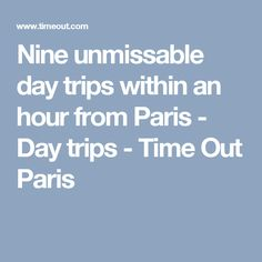 Nine unmissable day trips within an hour from Paris - Day trips - Time Out Paris