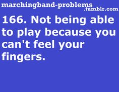 Marching Band Problems. Ugh! yes! Especially since we have to cut holes in our gloves.  This was especially true while performing in Macy's parade in New York - brrrrrrr...............