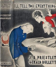 I'll Tell You Everything (1933), by J. B. Priestley and Gerald Bullett