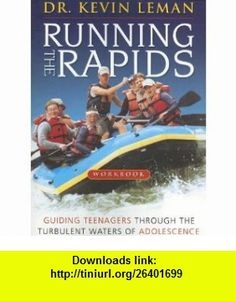 The Running the Rapids Workbook Guiding Teenagers Through the Turbulent Waters of Adolescence (9781933376202) Kevin Leman , ISBN-10: 1933376201  , ISBN-13: 978-1933376202 ,  , tutorials , pdf , ebook , torrent , downloads , rapidshare , filesonic , hotfile , megaupload , fileserve