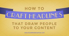 How to Craft Headlines That Draw People to Your Content - @smexaminer @heidicohen