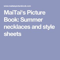 MaiTai's Picture Book: Summer necklaces and style sheets