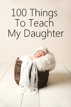 100 Things To Teach My Daughter: Love this list-going to use it for myself too.