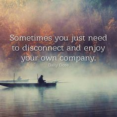 Sometimes you just need to disconnect and enjoy your own company. Enjoyed and repinned by yogapad.com.au