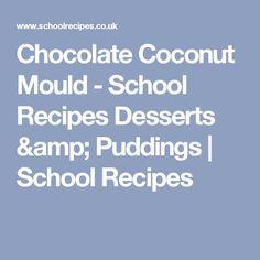 Chocolate Coconut Mould - School Recipes Desserts & Puddings   School Recipes