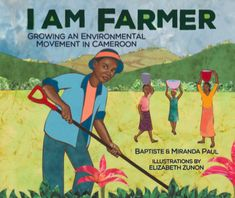 Buy I Am Farmer: Growing an Environmental Movement in Cameroon by Baptiste Paul, Elizabeth Zunon, Miranda Paul and Read this Book on Kobo's Free Apps. Discover Kobo's Vast Collection of Ebooks and Audiobooks Today - Over 4 Million Titles! New Books, Good Books, Books By Black Authors, Bountiful Garden, Fiction And Nonfiction, The Life, Reading Online, Books Online, Audio Books