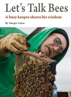 Article on Bee Keeping - Educational and Informative http://outdoornebraska.ne.gov/nebland/articles/DEC-2011/pdf/Let%27sTalkBees.pdf