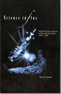 This wonderful book tells the story of NASA's two nuclear reactors that supported research for the NERVA nuclear rocket. Science in Flux: NASA's Nuclear Program at Plum Brook Station, 1955-2005 (NASA History) by Mark D. Bowles | LibraryThing