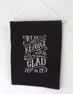 Let Us Rejoice and Be Glad In It - Wall Hanging