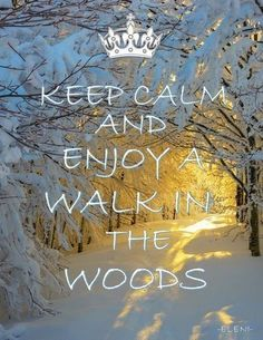 KEEP CALM AND ENJOY A WALK IN THE WOODS -