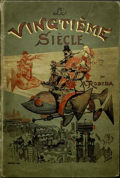 "cover for ""le vingtième siècle""( The Twentieth Century), 1883 artist : Albert Robida Book Cover Art, Book Cover Design, Book Art, Vintage Book Covers, Vintage Books, Vintage Library, Old Books, Antique Books, Caricature"