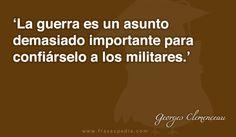 La guerra es un asunto demasiado importante para confiárselo a los militares.