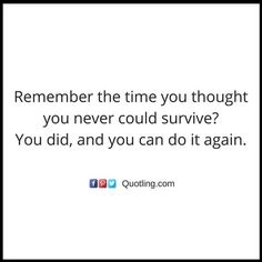 Remember the time you thought you never could survive? You did, and you can do it again | Inspirational Quotes by Quotling