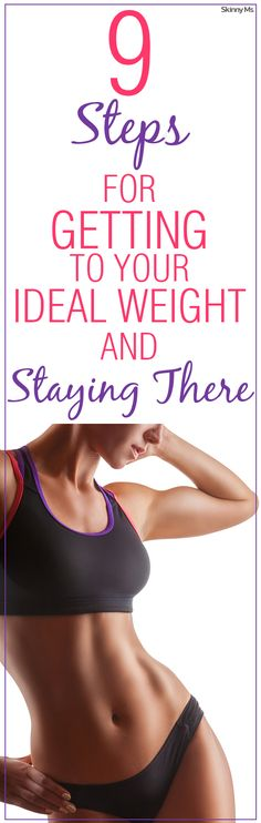 Lose the weight and keep it off! These are the Skinny Ms. 9-Steps for Getting to Your Ideal Weight and Staying There.