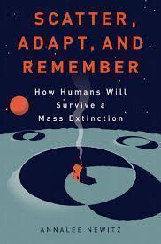 Alison's Pick. Scatter, Adapt, and Remember. By Annalee Newitz. Newitz's journey through the science of mass extinctions is a powerful argument about human ingenuity and our ability to change. In a world populated by doomsday preppers and media commentators forecasting our demise this is a compelling voice of hope. Click the link below to search the Keller Public Library catalog for this Adult Non-fiction book, http://fwl.ipac.dynixasp.com/ipac20/ipac.jsp?profile=kpl#focus. Posted 7/16/13.