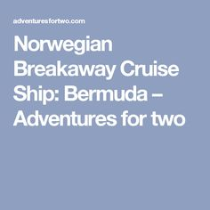 Norwegian Breakaway Cruise Ship: Bermuda – Adventures for two