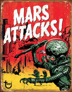 Mars Attacks Tin Sign    I actually have one of these...