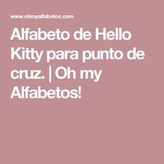 Alfabeto de Hello Kitty para punto de cruz.  | Oh my Alfabetos!