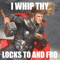 yess lol. Thor whipping locks to and fro.