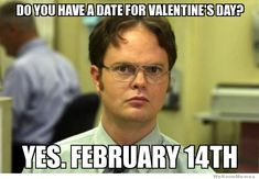 valentines day memes funny- Dwight the office has a valentines date! Funny Valentine, Quotes Valentines Day, Valentines Memes Humor, Valentines Single, Valentine Drinks, Anti Valentines Day, Valentine Party, Saint Valentine, Valentine Ideas