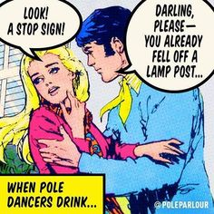 """When pole dancers drink..... """"I can pole on that"""".... Pold dancers can pole anywhere!"""