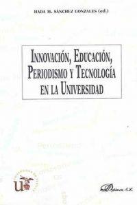 Innovación, educación, periodismo y tecnología en la universidad / Hada M. Sánchez Gonzales (ed.)