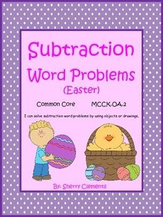 Easter Word Problems - This product is now available in a Bundle (Subtraction Word Problems BUNDLE) with 10 other word problem packs. This bundle offers a 10% savings.You can also SAVE 15% by purchasing this product in Addition and Subtraction Word Problems BUNDLE.Subtraction word problems in this packet are correlated to common core standard MCCKOA 2.