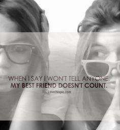 Yup I tell my best friend everything!! :) <3