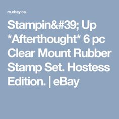 Stampin& Up *Afterthought* 6 pc Clear Mount Rubber Stamp Set. My Ebay, Stampin Up