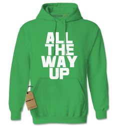All The Way Up Adult Hoodie Sweatshirt