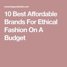 10 Best Affordable Brands For Ethical Fashion On A Budget