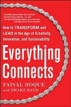 Everything Connects: How to Transform and Lead in the Age of Creativity, Innovation, and Sustainability by Faisal Hoque, http://www.amazon.com/dp/B00HSO0YIE/ref=cm_sw_r_pi_dp_MybCtb14T76JG