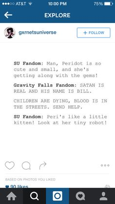 Wow so true<<< i am in both fandoms and i can verify this is 37568741569465495% true <<< I feel like, out of the Cartoon Four (Over the Garden Wall, Adventure Time, Gravity Falls, and Steven Universe) GF and SU are always opposites. Whenever one's happy, the other is screaming, and vice versa