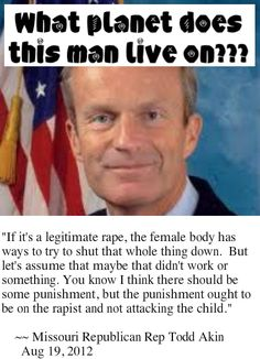 """Don't just laugh this guy off.  He's trying to redefine rape by saying if a pregnancy is caused by rape it isn't """"really"""" rape because """"real"""" rapes don't result in pregnancy."""
