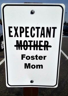 Foster Moms deserve their own sign. After all we're always expecting.