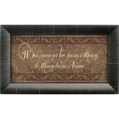 When someone you love becomes a memory, the memory becomes a treasure is the verse on this framed art. A meaningful expression of love to give or keep for yourself to remember your loved one.