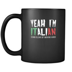 Italians Yeah I'm Italian stay clear of moving hands 11oz Black Mug