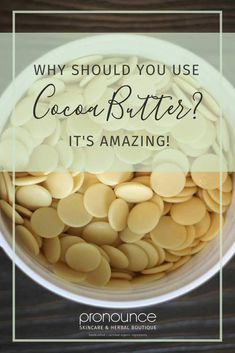 Why Should You Use Cocoa Butter? It's UhMaaaZing! • Pronounce Skincare & Herbal Boutique