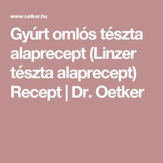 Gyúrt omlós tészta alaprecept (Linzer tészta alaprecept) Recept   Dr. Oetker