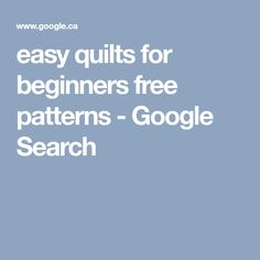 easy quilts for beginners free patterns - Google Search