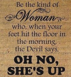 """""""Be the kind of woman..."""" #saying #poster #quote #sign #devil #god #bible #woman"""