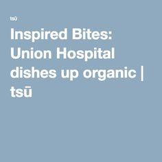 Inspired Bites: Union Hospital dishes up organic | tsū