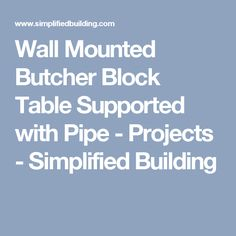 Wall Mounted Butcher Block Table Supported with Pipe - Projects - Simplified Building Office Under Stairs, Butcher Block Tables, Build A Wall, Wall Mount, Building, Garage, Boat, Rooms, Projects
