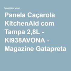 Panela Caçarola KitchenAid com Tampa 2,8L - KI938AVONA - Magazine Gatapreta