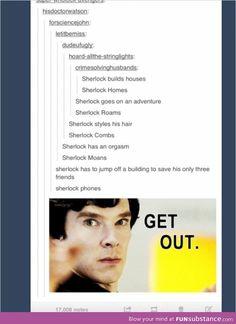 Sherlock dyes his hair: Sherlock Tones Sherlock has a seizure: Sherlock Foams Sherlock's a hobbit: Sherlock Gnomes