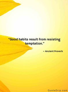 Good habits result from resisting temptation. — Ancient Proverb — QuoteDrip.com
